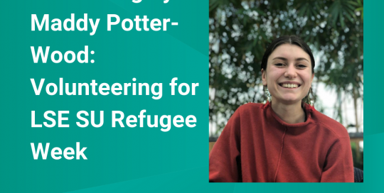 Guest Blog by Maddy Potter-Wood: Volunteering for LSE SU Refugee Week