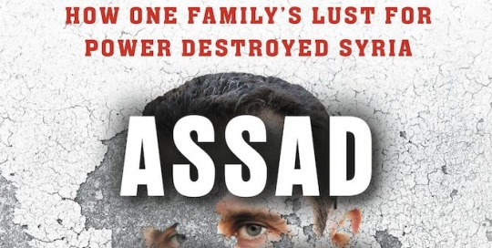 Book Review – 'Assad or we Burn the Country: How One Family's Lust for Power Destroyed Syria' by Sam Dagher
