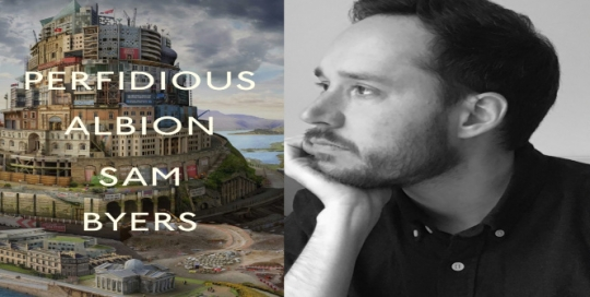 Are We Heading Towards A Digital Dystopia? Q&A with Sam Byers, author of Perfidious Albion