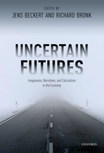 Book Review: Uncertain Futures: Imaginaries, Narratives, and Calculation in the Economy edited by Jens Beckert and Richard Bronk
