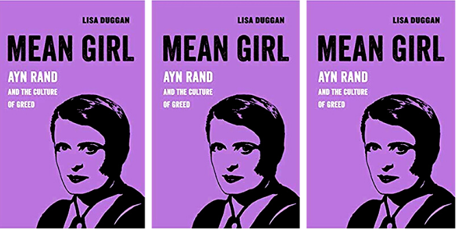Book Review: Mean Girl: Ayn Rand and the Culture of Greed by Lisa Duggan
