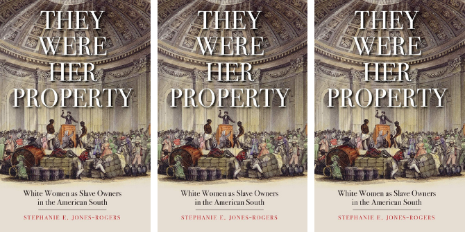 Book Review: They Were Her Property: White Women as Slave Owners in the American South by Stephanie E. Jones-Rogers