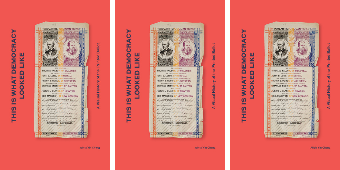 Book Review: This is What Democracy Looked Like: A Visual History of the Printed Ballot by Alicia Yin Cheng