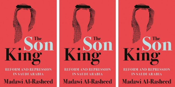Book Review: The Son King: Reform and Repression in Saudi Arabia byMadawi Al-Rasheed