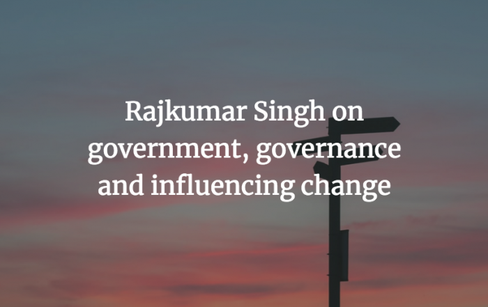 MPA alumnus Rajkumar Singh on government, governance and influencing change