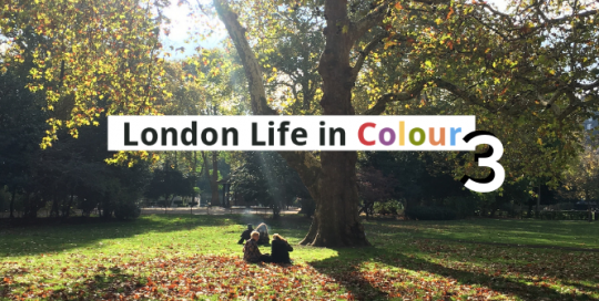 London Life in Colour 3: green spaces and history lessons