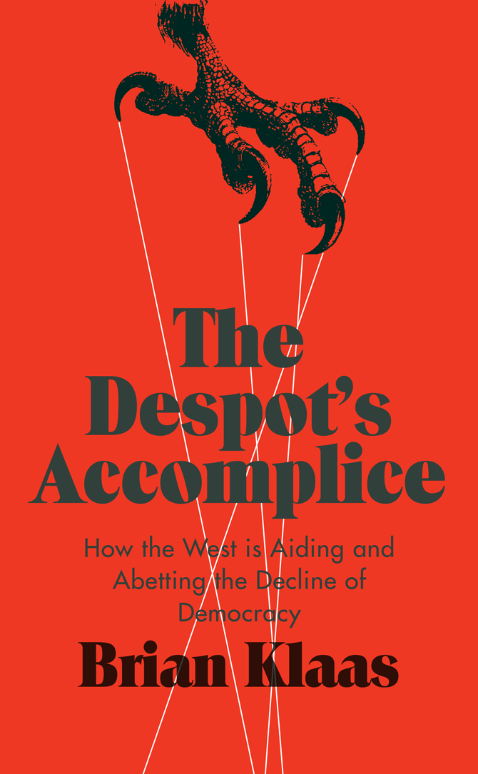The Despot's Accomplice - How the West is Aiding and Abetting the Decline of Democracy